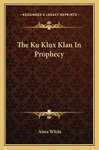 9781162951348: The Ku Klux Klan In Prophecy