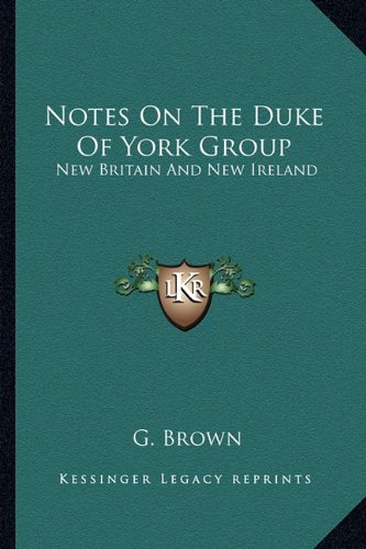 Notes On The Duke Of York Group: New Britain And New Ireland (1162951680) by G. Brown