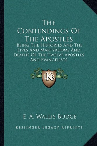 9781162951775: The Contendings Of The Apostles: Being The Histories And The Lives And Martyrdoms And Deaths Of The Twelve Apostles And Evangelists