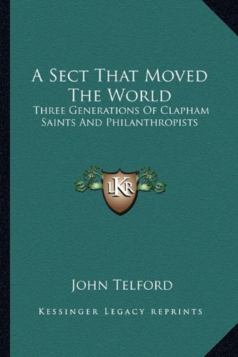 9781162952406: A Sect That Moved The World: Three Generations Of Clapham Saints And Philanthropists
