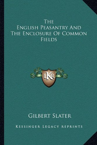 9781162952727: The English Peasantry And The Enclosure Of Common Fields