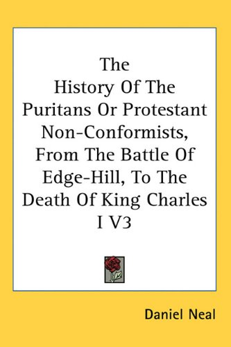 9781162953373: The History Of The Puritans Or Protestant Non-Conformists, From The Battle Of Edge-Hill, To The Death Of King Charles I V3