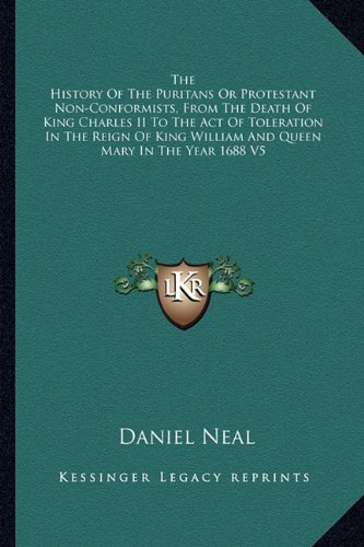 9781162953397: The History of the Puritans or Protestant Non-Conformists, from the Death of King Charles II to the Act of Toleration in the Reign of King William and Queen Mary in the Year 1688 V5