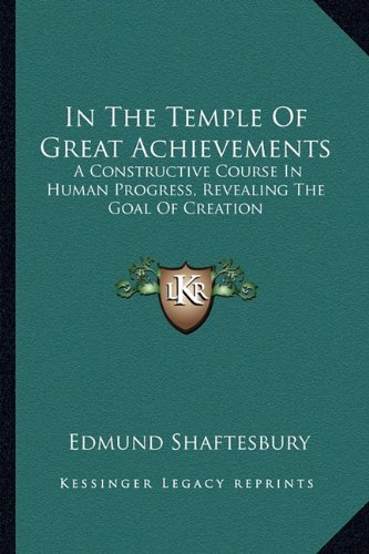 9781162953816: In The Temple Of Great Achievements: A Constructive Course In Human Progress, Revealing The Goal Of Creation