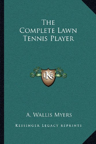 9781162954202: The Complete Lawn Tennis Player