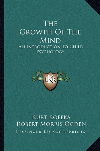 9781162954684: The Growth Of The Mind: An Introduction To Child Psychology