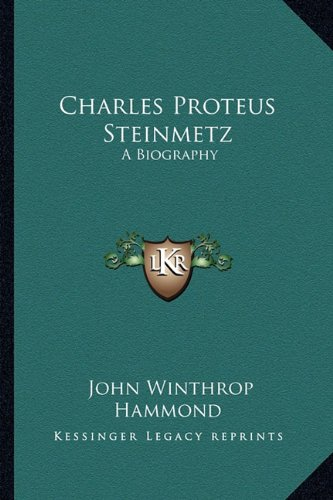 9781162954752: Charles Proteus Steinmetz: A Biography