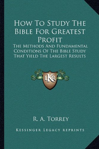 9781162955247: How To Study The Bible For Greatest Profit: The Methods And Fundamental Conditions Of The Bible Study That Yield The Largest Results