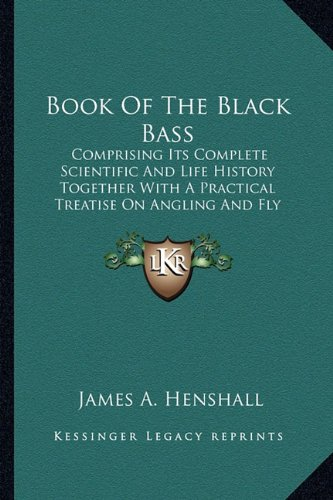 9781162957593: Book Of The Black Bass: Comprising Its Complete Scientific And Life History Together With A Practical Treatise On Angling And Fly Fishing And A Full Description Of Tools, Tackle And Implements