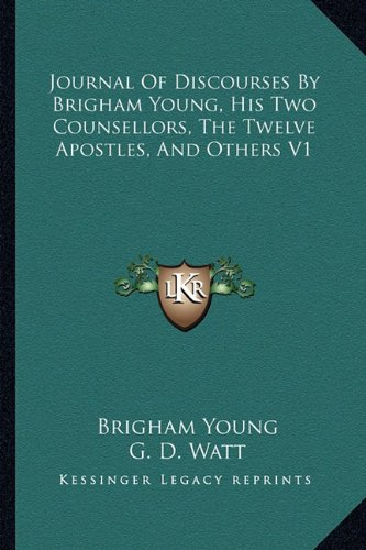 9781162958613: Journal Of Discourses By Brigham Young, His Two Counsellors, The Twelve Apostles, And Others V1
