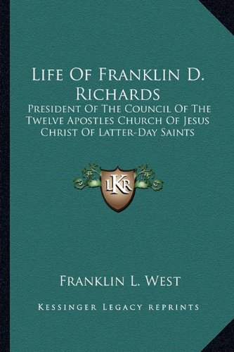 9781162958941: Life Of Franklin D. Richards: President Of The Council Of The Twelve Apostles Church Of Jesus Christ Of Latter-Day Saints