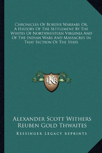 9781162959467: Chronicles Of Border Warfare Or, A History Of The Settlement By The Whites Of Northwestern Virginia And Of The Indian Wars And Massacres In That Section Of The State