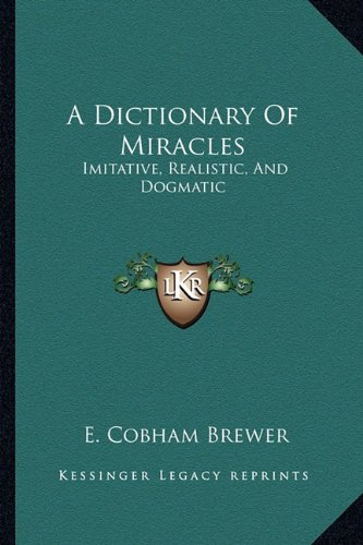 9781162959696: A Dictionary Of Miracles: Imitative, Realistic, And Dogmatic
