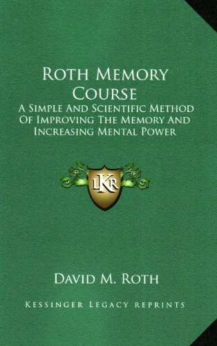 Roth Memory Course: A Simple And Scientific Method Of Improving The Memory And Increasing Mental ...