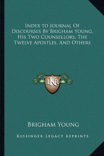9781162961002: Index to Journal of Discourses by Brigham Young, His Two Counsellors, the Twelve Apostles, and Others