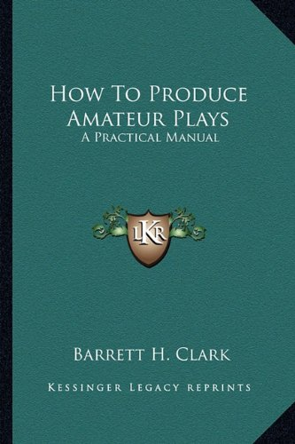 9781162962580: How To Produce Amateur Plays: A Practical Manual