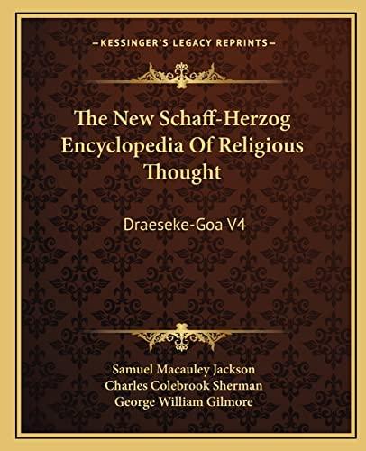 9781162963013: The New Schaff-Herzog Encyclopedia Of Religious Thought: Draeseke-Goa V4