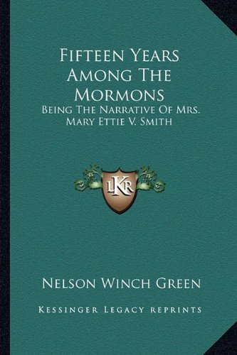 9781162963808: Fifteen Years Among The Mormons: Being The Narrative Of Mrs. Mary Ettie V. Smith