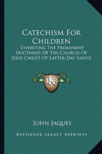 9781162963815: Catechism For Children: Exhibiting The Prominent Doctrines Of The Church Of Jesus Christ Of Latter-Day Saints