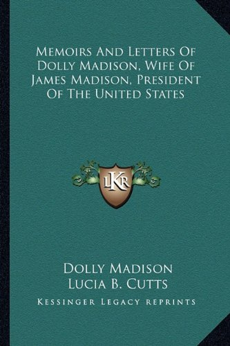 9781162963884: Memoirs And Letters Of Dolly Madison, Wife Of James Madison, President Of The United States