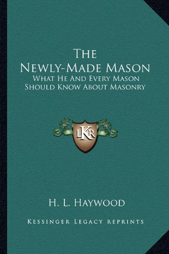 9781162964737: The Newly-Made Mason: What He And Every Mason Should Know About Masonry