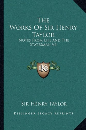 9781162965079: The Works of Sir Henry Taylor: Notes from Life and the Statesman V4