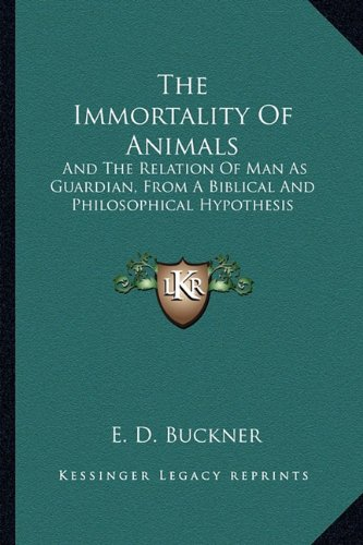 9781162965666: The Immortality Of Animals: And The Relation Of Man As Guardian, From A Biblical And Philosophical Hypothesis