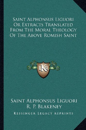 9781162966434: Saint Alphonsus Liguori Or Extracts Translated From The Moral Theology Of The Above Romish Saint