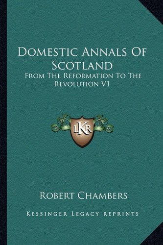 9781162967615: Domestic Annals Of Scotland: From The Reformation To The Revolution V1
