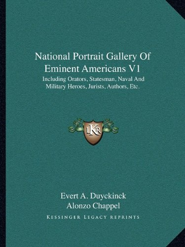 9781162968520: National Portrait Gallery Of Eminent Americans V1: Including Orators, Statesman, Naval And Military Heroes, Jurists, Authors, Etc.