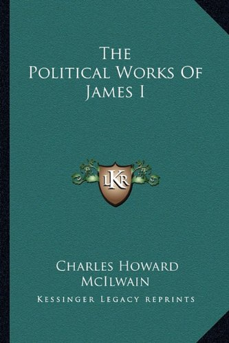 9781162969404: The Political Works Of James I
