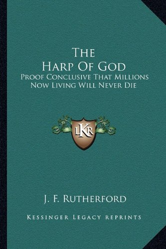 9781162971278: The Harp Of God: Proof Conclusive That Millions Now Living Will Never Die