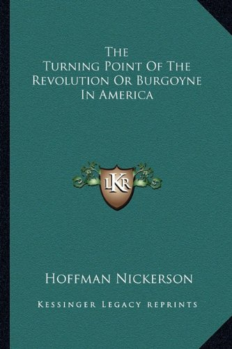 9781162971551: The Turning Point Of The Revolution Or Burgoyne In America