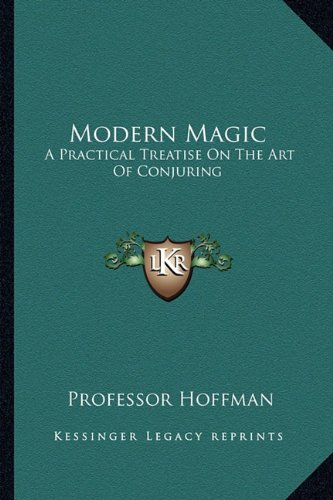 9781162971674: Modern Magic: A Practical Treatise On The Art Of Conjuring
