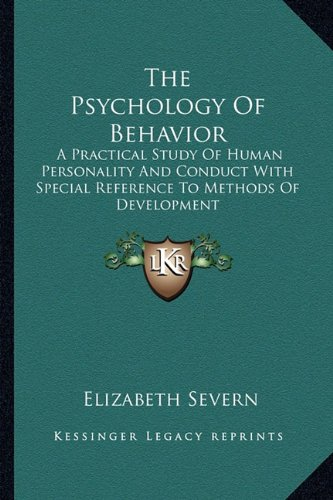 9781162971834: The Psychology Of Behavior: A Practical Study Of Human Personality And Conduct With Special Reference To Methods Of Development