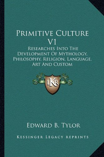 9781162972725: Primitive Culture V1: Researches Into The Development Of Mythology, Philosophy, Religion, Language, Art And Custom