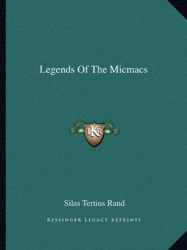 9781162973319: Legends Of The Micmacs