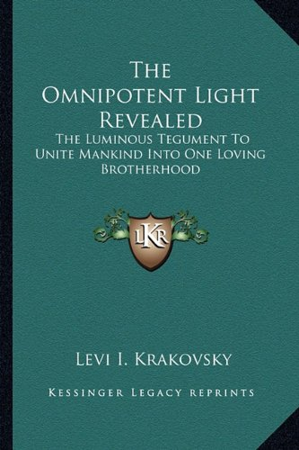 9781162975313: The Omnipotent Light Revealed: The Luminous Tegument To Unite Mankind Into One Loving Brotherhood
