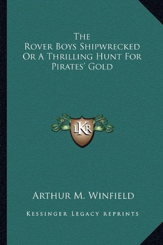 9781162975450: The Rover Boys Shipwrecked Or A Thrilling Hunt For Pirates' Gold