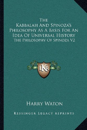 9781162975795: The Kabbalah And Spinoza's Philosophy As A Basis For An Idea Of Universal History: The Philosophy Of Spinoza V2
