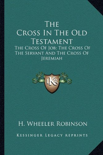 9781162975887: The Cross In The Old Testament: The Cross Of Job; The Cross Of The Servant And The Cross Of Jeremiah