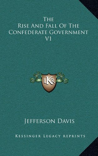 9781162976532: The Rise And Fall Of The Confederate Government V1