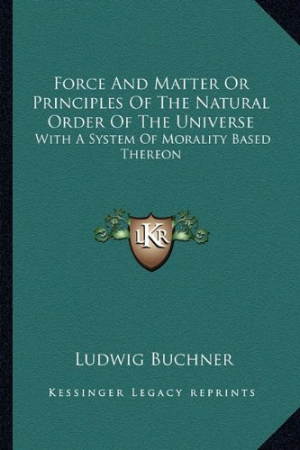 9781162976617: Force And Matter Or Principles Of The Natural Order Of The Universe: With A System Of Morality Based Thereon