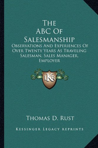 9781162976709: The ABC Of Salesmanship: Observations And Experiences Of Over Twenty Years As Traveling Salesman, Sales Manager, Employer