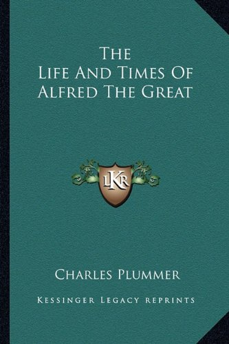 9781162976747: The Life And Times Of Alfred The Great