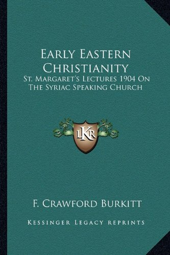 9781162976853: Early Eastern Christianity: St. Margaret's Lectures 1904 On The Syriac Speaking Church