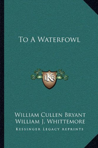 To A Waterfowl (9781162978260) by William Cullen Bryant