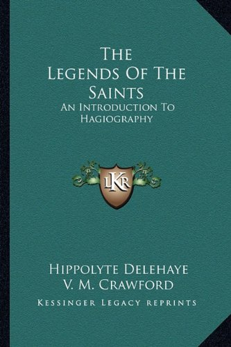 9781162978512: The Legends Of The Saints: An Introduction To Hagiography