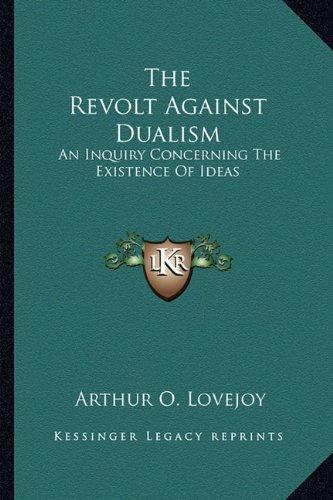 9781162978871: The Revolt Against Dualism: An Inquiry Concerning The Existence Of Ideas