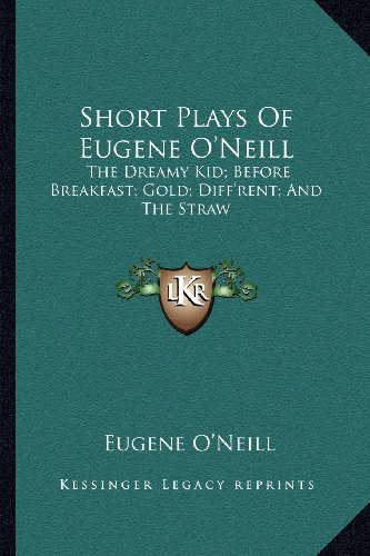 9781162979144: Short Plays Of Eugene O'Neill: The Dreamy Kid; Before Breakfast; Gold; Diff'rent; And The Straw